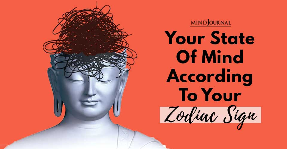 Your State of Mind According Zodiac Sign