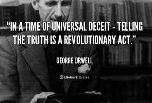 George Orwell quote - In a time of universal deceit, telling the truth is a revolutionary act