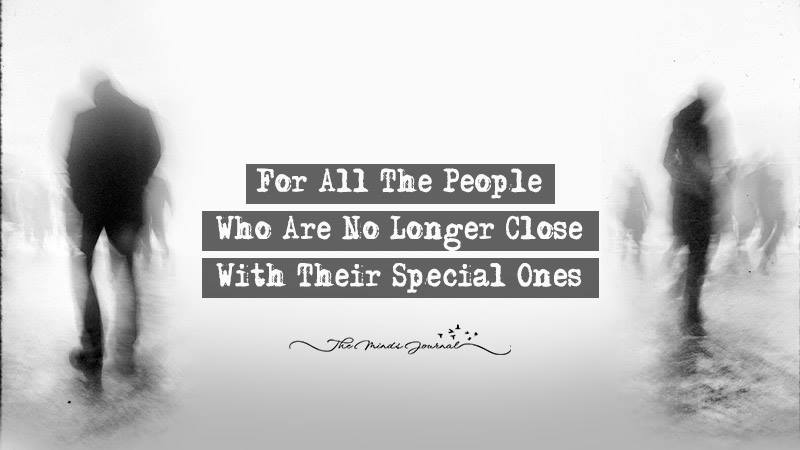 For All The People Who Are No Longer Close With Their Special Ones