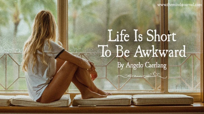 Life Is Short To Be Awkward