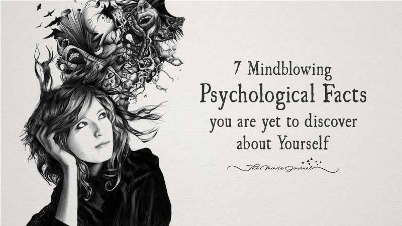7 Mind-Blowing Psychological Facts You Are Yet To Discover About Yourself