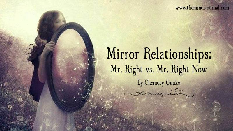 Mirror Relationships: Mr Right Vs Mr Right Now