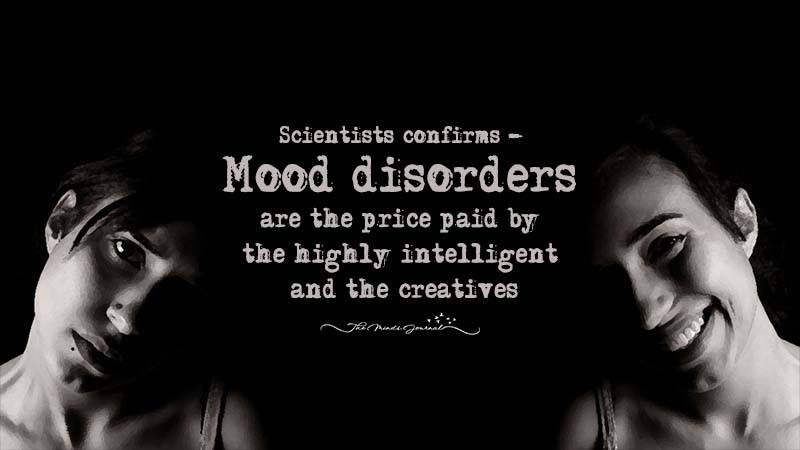 Science Confirms- Mood Disorders Are The Price Paid By The Highly Intelligent And The Creatives.