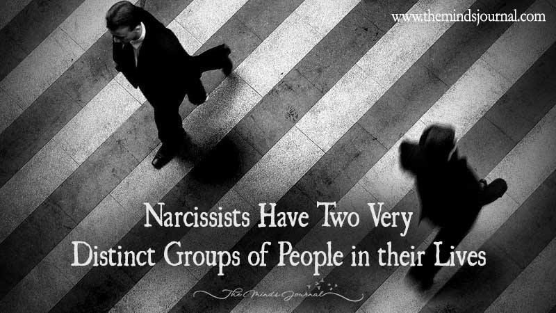 Narcissists Have Two Very Distinct Groups Of People In Their Lives