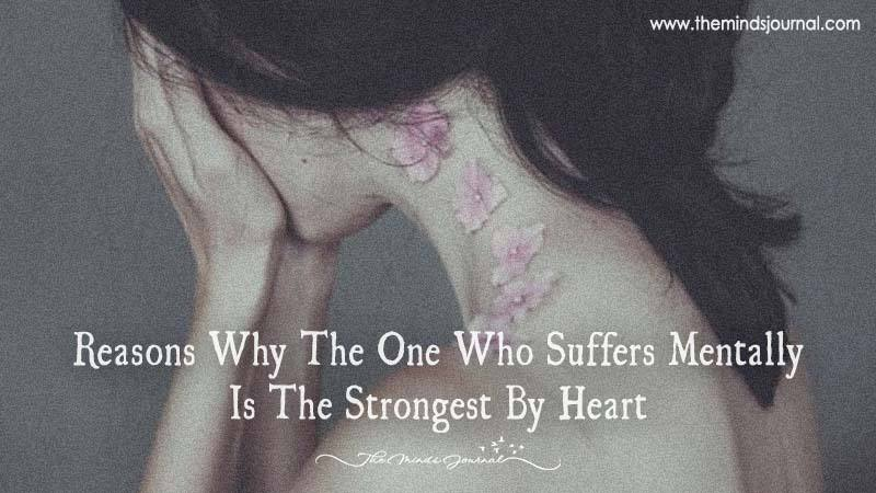 Reasons Why The One Who Suffers Mentally Is The Strongest By Heart