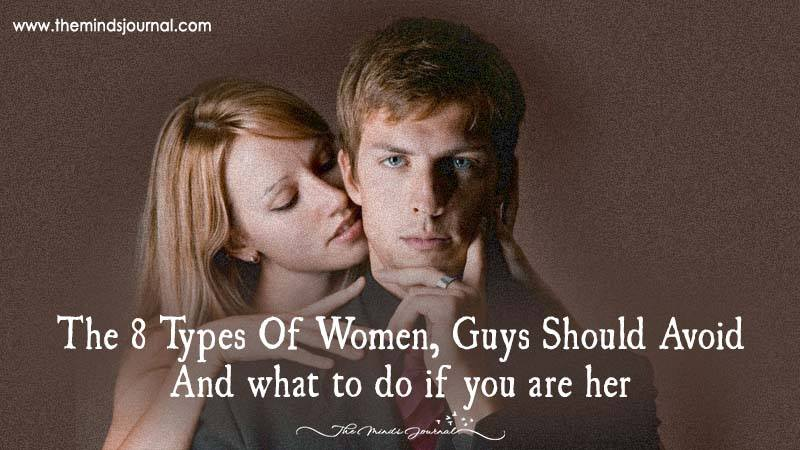 The 8 Types Of Women, Guys Should Avoid