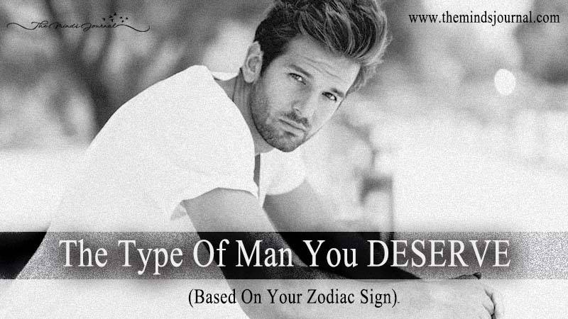 The Type Of Man You Deserve (Based On Your Zodiac Sign)
