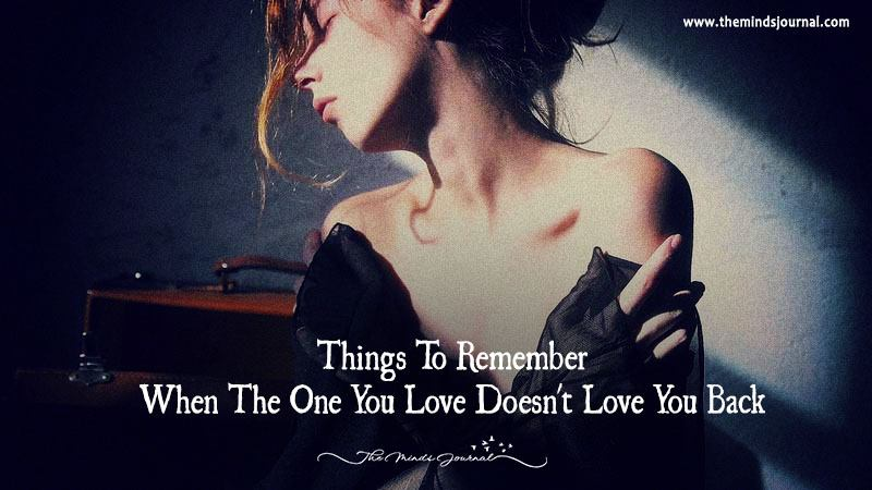 Things To Remember When The One You Love Doesnt Love You Back