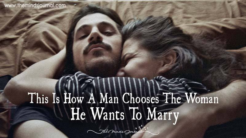 This Is How A Man Chooses The Woman He Wants To Marry