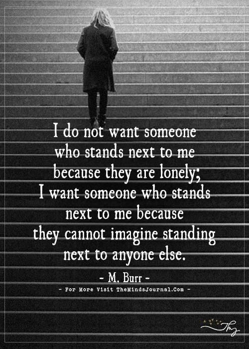 I do not want someone who stands next to me because they are ...