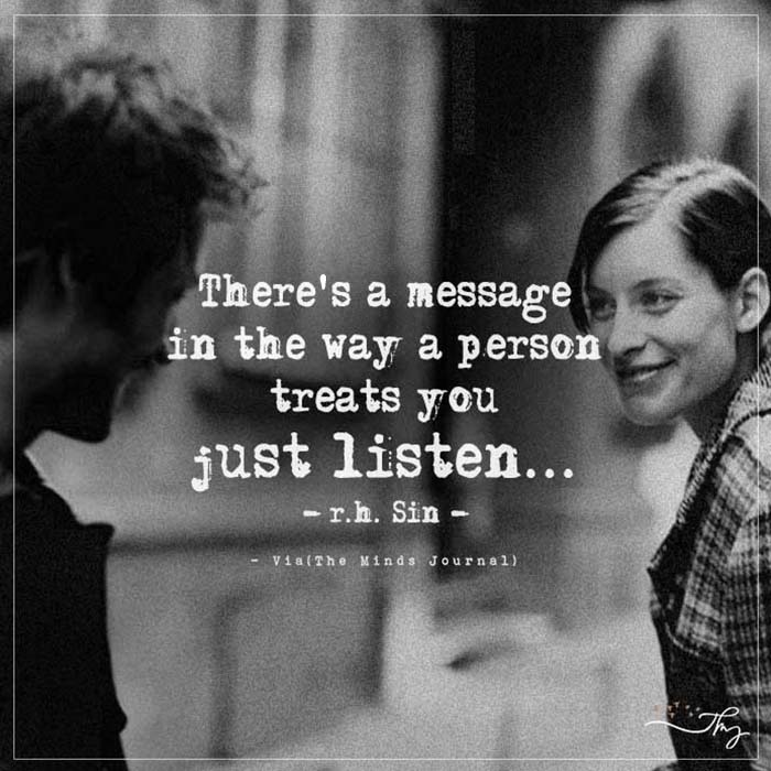 There's a message in the way a person treats you, just listen…
