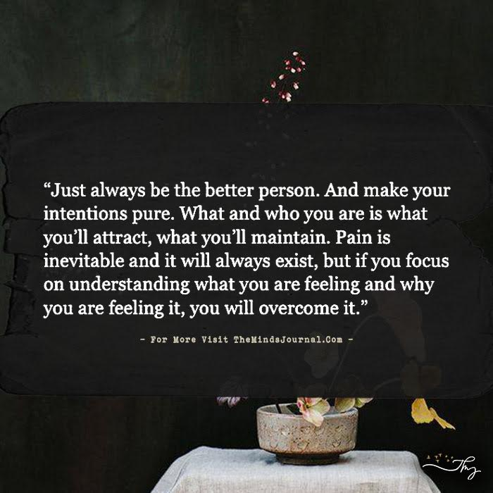 Just Always Be The Better Person