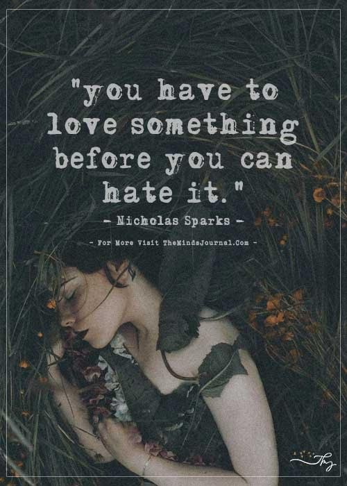You have to love something before you can hate it.