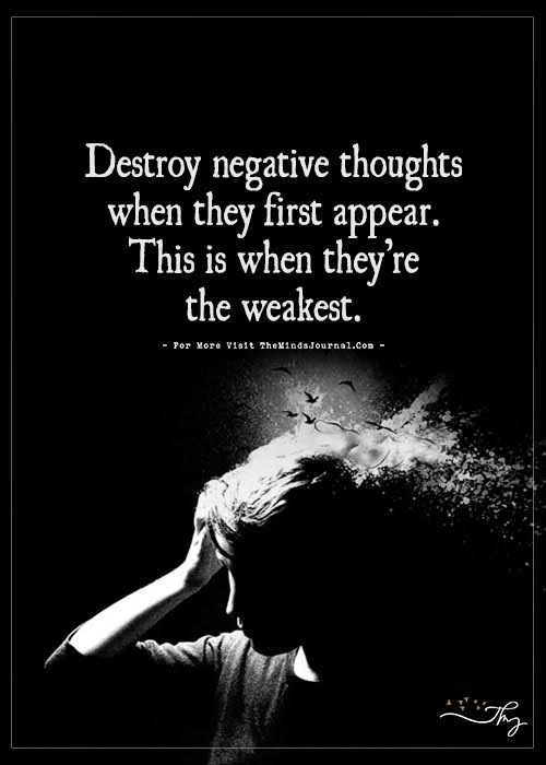 Destroy negative thoughts when they first appear.