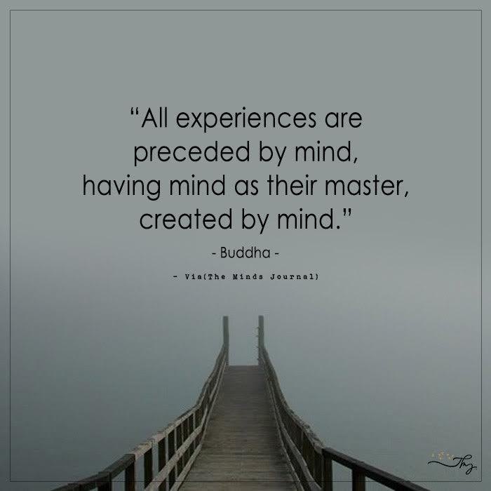All Experiences Are Preceded By Mind