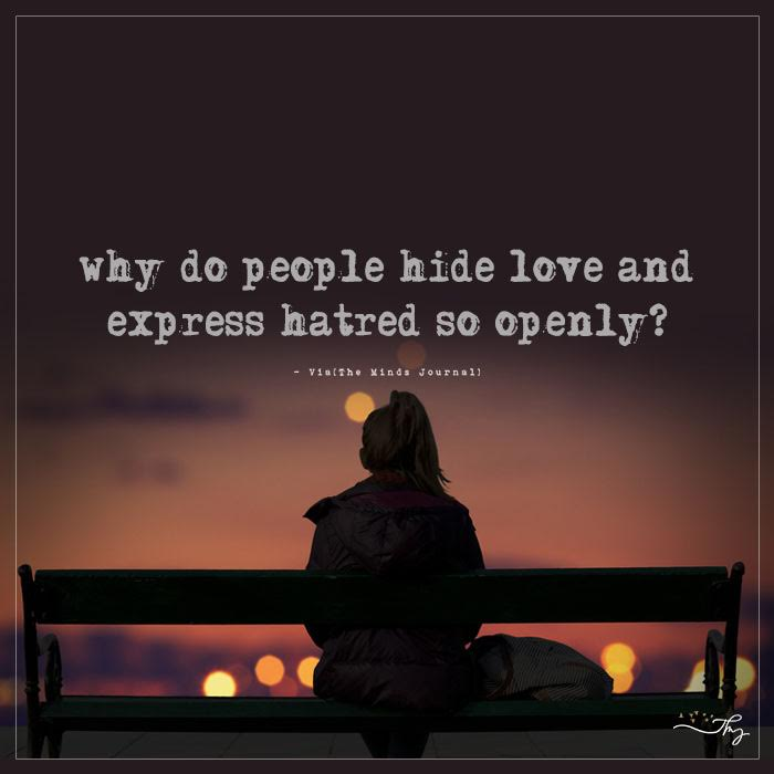 Why Do People Hide Love And Express Hatred So Openly?