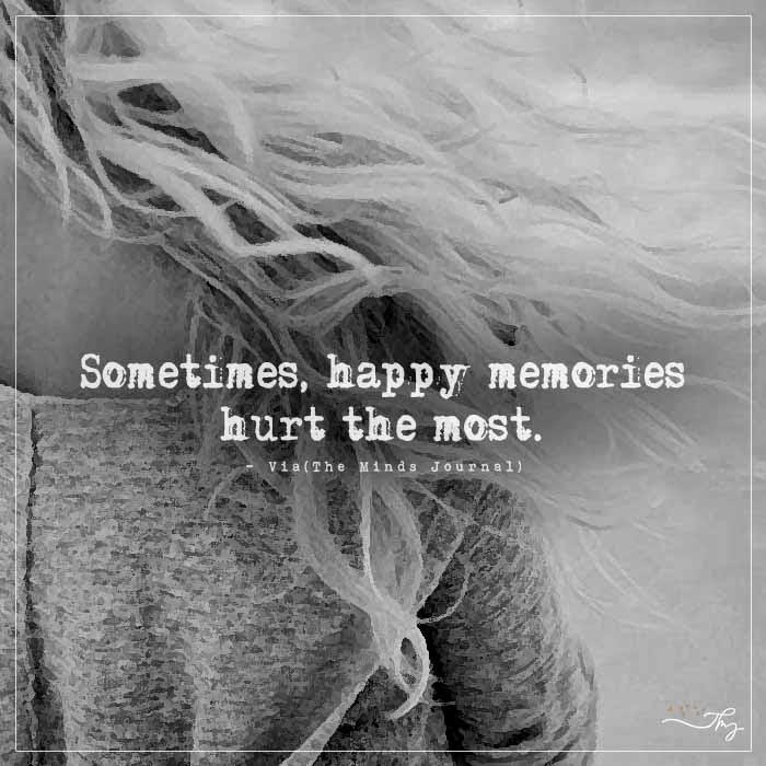 Sometimes, happy memories hurt the most.