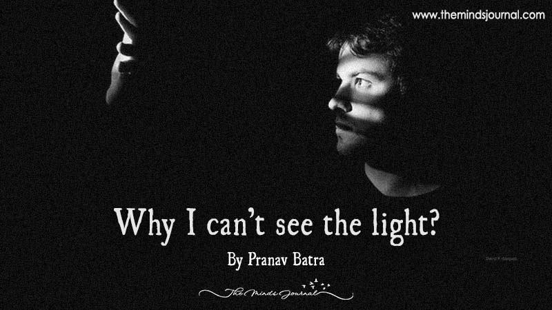 Why I can't See The Light?