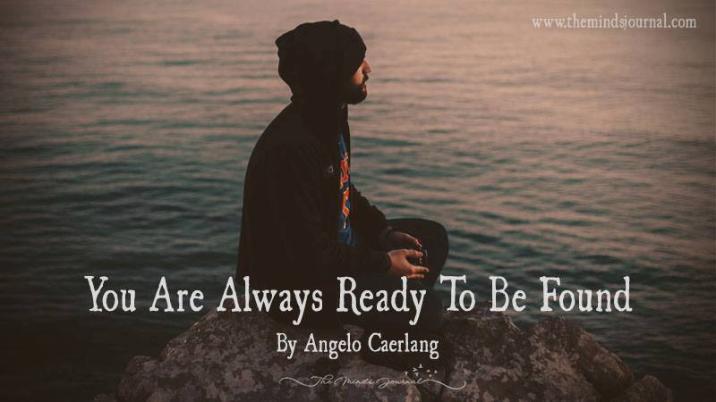You Are Always Ready To Be Found