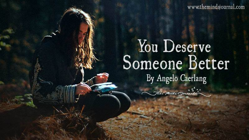 You Deserve Someone Better
