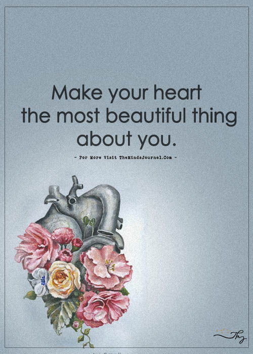 Make Your Heart The Most Beautiful Thing About You The Minds Journal