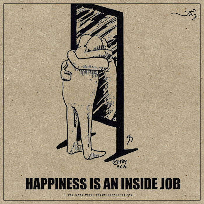 Happiness is an inside job - The Minds Journal