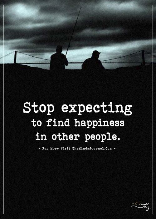 Stop Expecting to Find Happiness in Other People