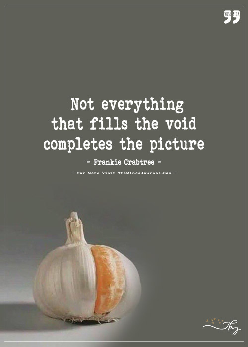 Not Everything that fills the void, completes the picture