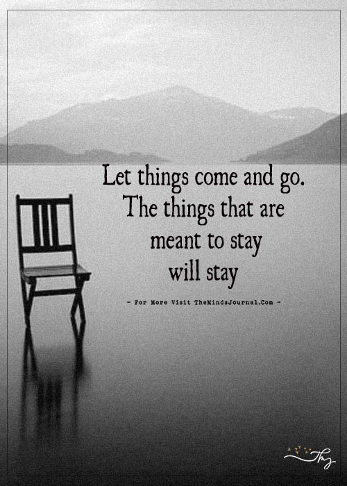 Let things come and go.