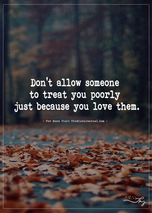 Don't allow someone to treat you poorly…