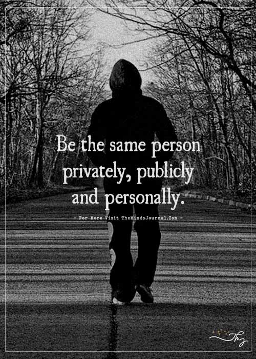 Be the same person.