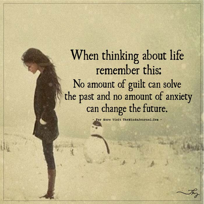 When thinking about life remember this