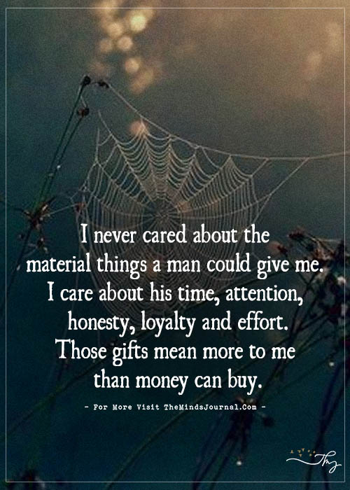 I never cared about the material things a man could give me.
