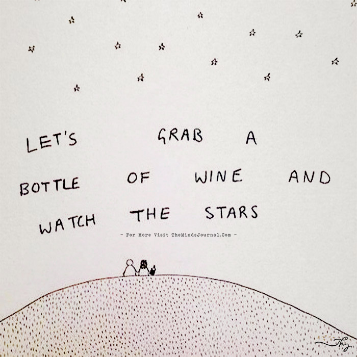 Let's grab a bottle of wine and watch the stars.