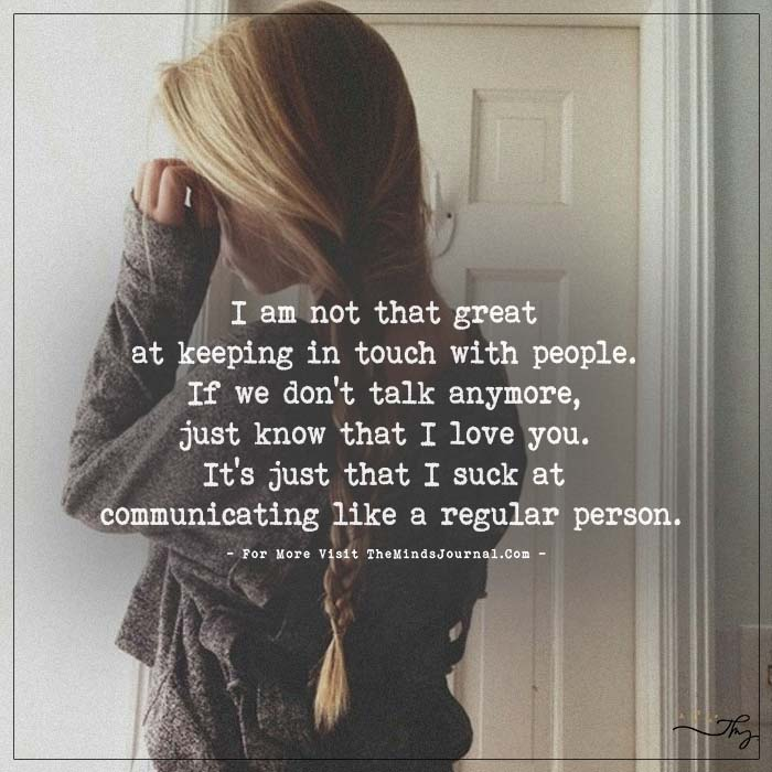 I am not that great at keeping in touch with people.