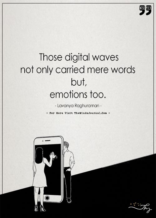 Those digital waves not only carried mere words but emotions too