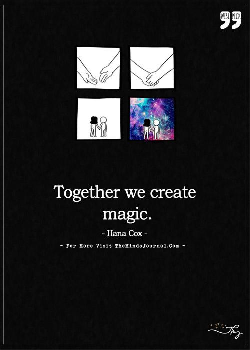 Together we create magic.
