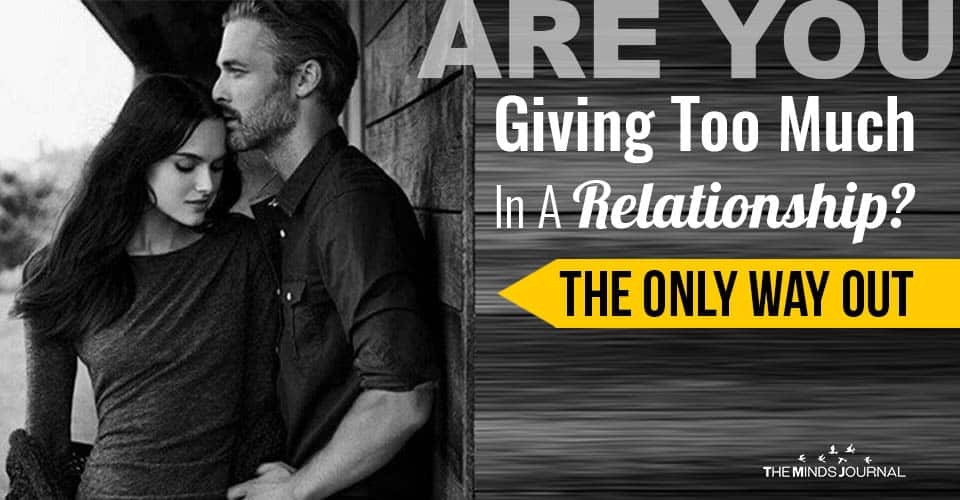 Are You Giving Too Much In A Relationship? The Only Way Out