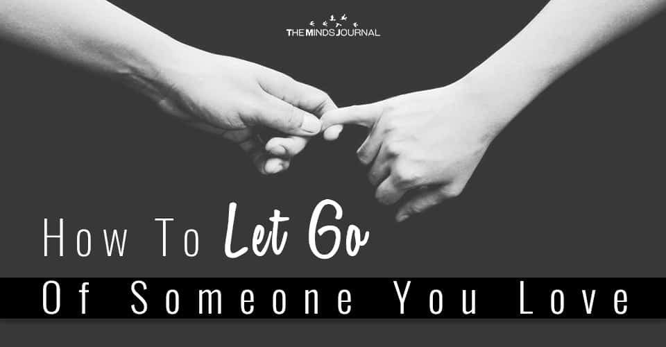How To Finally Let Go Of Someone You Love
