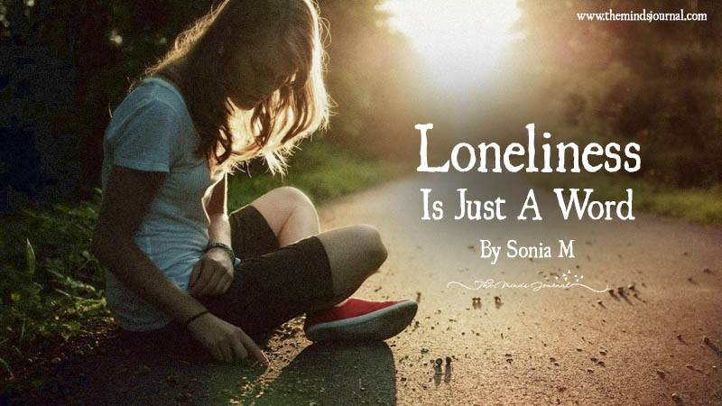 Loneliness Is Just A Word!