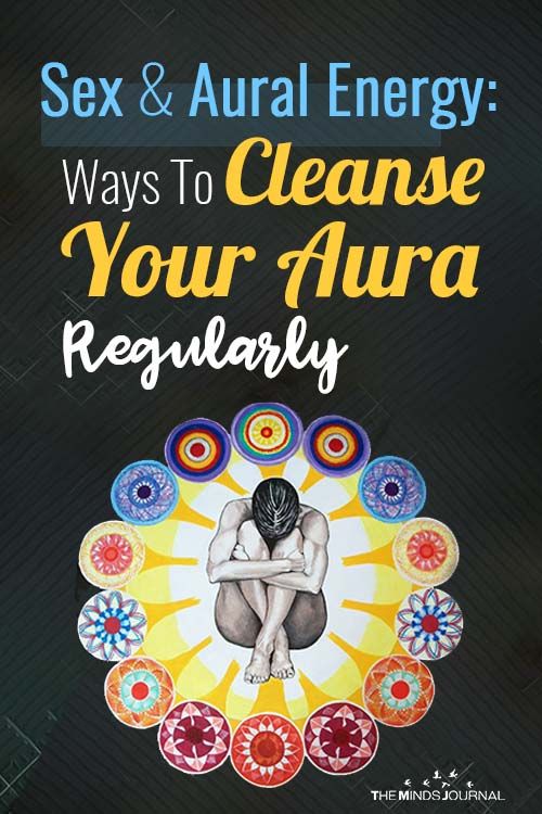 Sex And Aural Energy Ways To Cleanse Your Aura Regularly