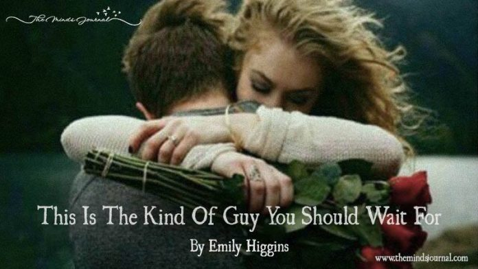 The Kind Of Guy You Should Wait For