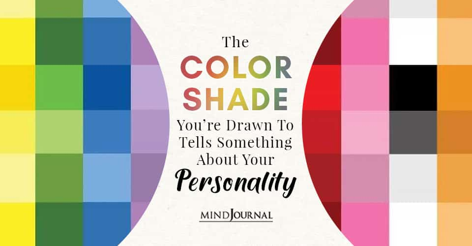 Color Shade You Are Drawn To Tells Something About Your Personality