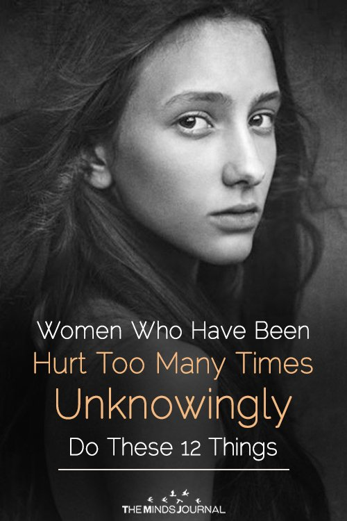 Women Who Have Been Hurt Too Many Times Unknowingly Do These 12 Things