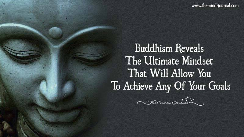 Buddhism Reveals The Ultimate Mindset That Will Allow You To Achieve Any Of Your Goals