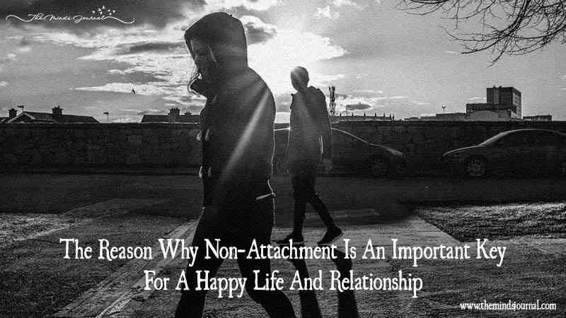 The Reason Why Non-Attachment Is An Important Key For A Happy Life And Relationship