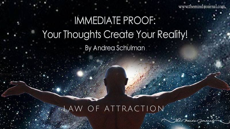 Immediate Proof: Your Thoughts Create Your Reality