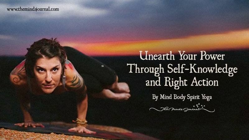 Unearth Your Power Through Self-Knowledge And Right Action