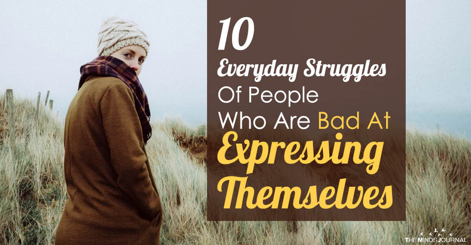 10 Everyday Struggles Of People Who Are Bad At Expressing Themselves