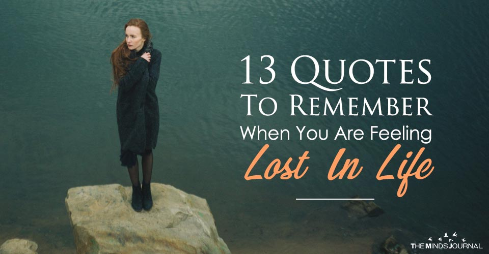 13 Quotes To Remember When You Are Feeling Lost In Life